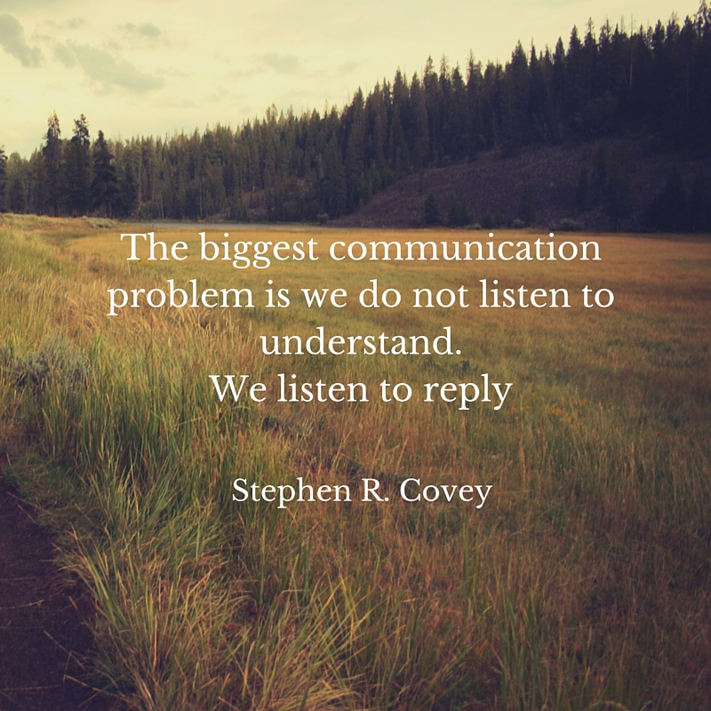 our-biggest-communication-problem-is-we-do-not-listen-to-understand-we-listen-to-reply